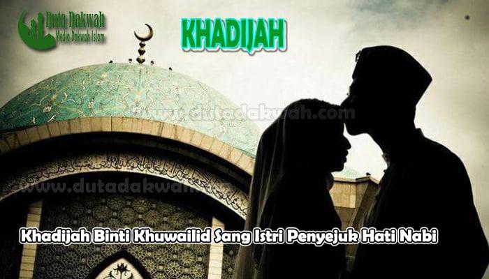 Khadijah Binti Khuwailid Sang Istri Penyejuk Hati Nabi