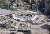 Pengertian 5 Rukun Islam Dan 6 Rukun Iman Serta Penjelasannya