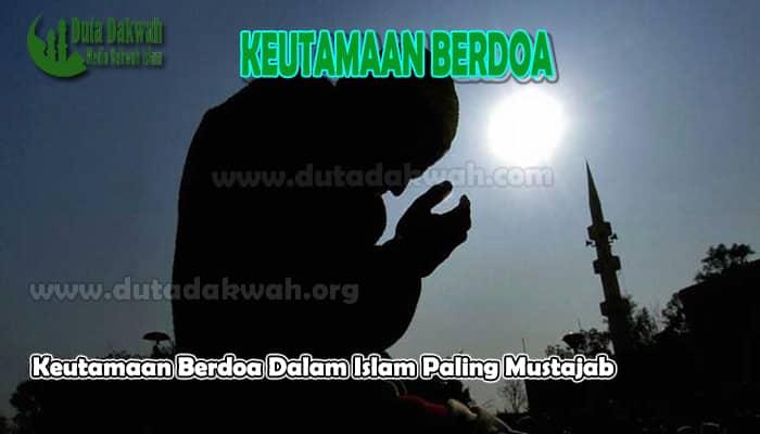 Keutamaan Berdoa Dalam Islam Paling Mustajab