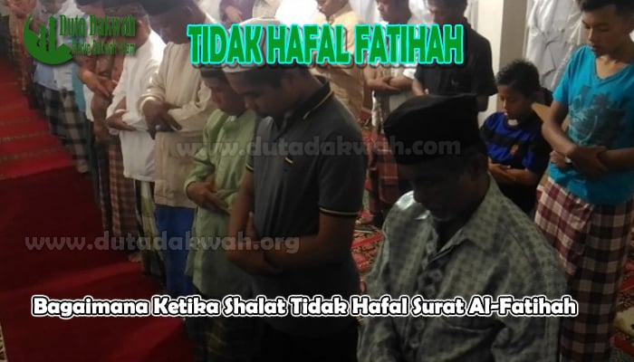 Shalat Tidak Hafal Surat Al-Fatihah