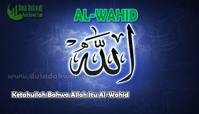 Ketahuilah Bahwa Allah Itu Al-Wahid