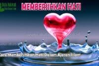 Cara Membersihkan Hati Dalam Ajaran Islam