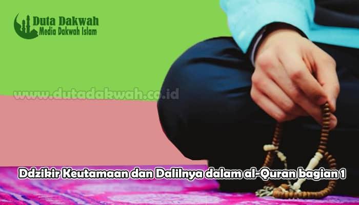 Ddzikir, Keutamaan Dzikir serta Dalilnya dalam al-QuranBagian 1