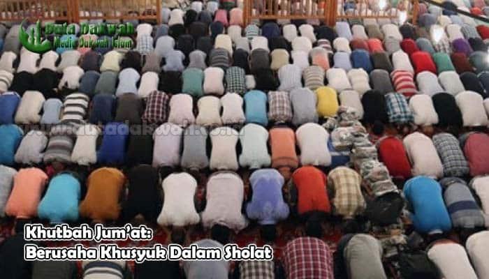 Khutbah Jum'at Berusaha Khusyuk Dalam Sholat