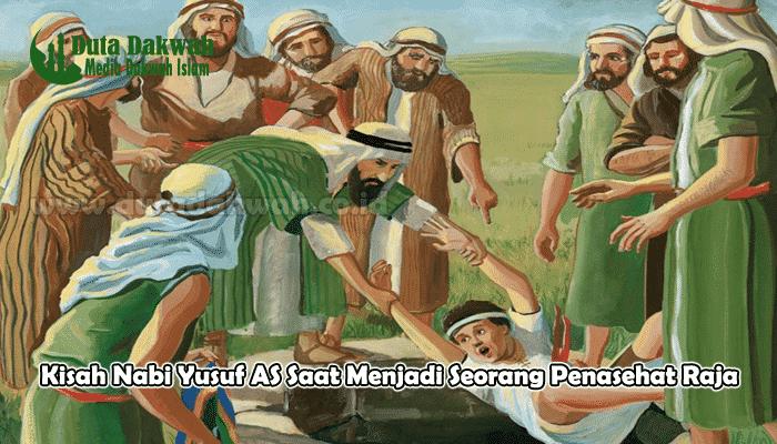 Kisah Nabi Yusuf AS Saat Menjadi Seorang Penasehat Raja