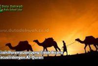 Kisah Perempuan yang Tidak Bicara Kecuali dengan Al-Quran