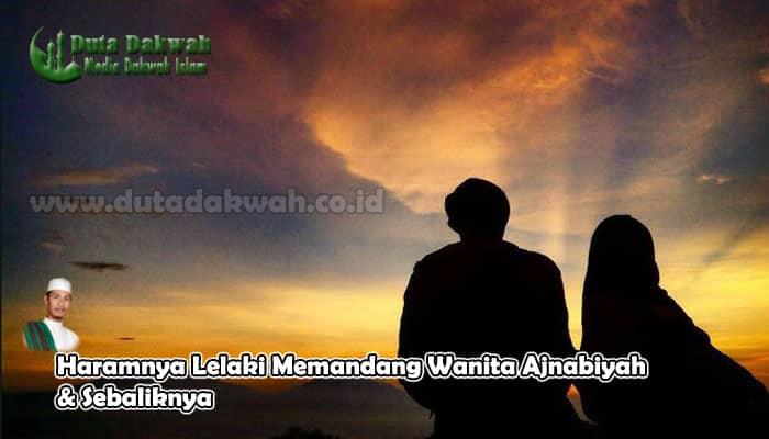 Haramnya Lelaki Memandang Wanita Ajnabiyah & Sebaliknya