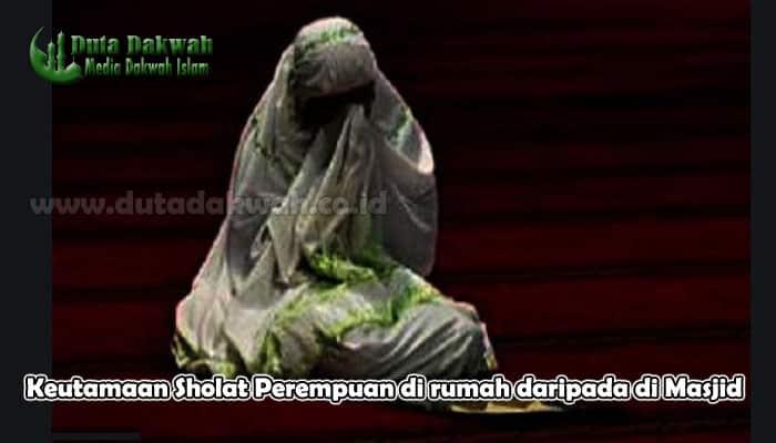 Keutamaan Sholat Perempuan di rumah daripada di Masjid