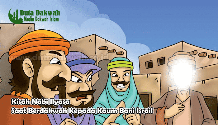 Kisah Nabi Ilyasa Saat Berdakwah Kepada Kaum Bani Israil