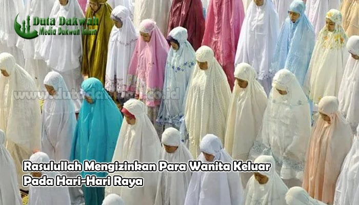 Rasulullah Mengizinkan Wanita Keluar Pada Hari-Hari Raya