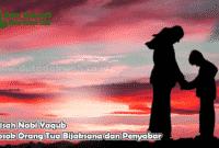Kisah Nabi Yaqub Sosok Orang Tua Bijaksana dan Penyabar