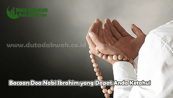 Bacaan Doa Nabi Ibrahim yang Dapat Anda Ketahui