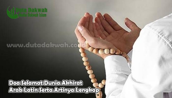 Doa Selamat Dunia Akhirat Arab Latin Serta Artinya Lengkap